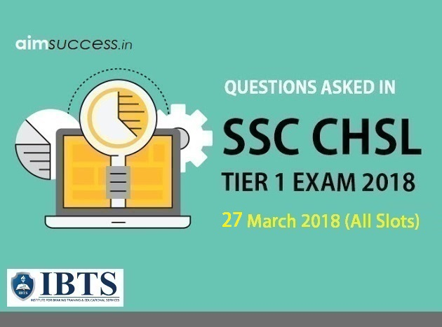 Questions Asked in SSC CHSL Tier 1: 27 March 2018 (All Slots)