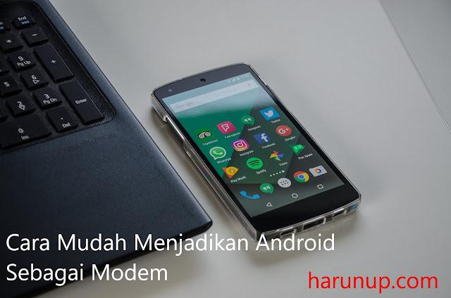 Cara Mudah Menjadikan Hp Android Sebagai Modem