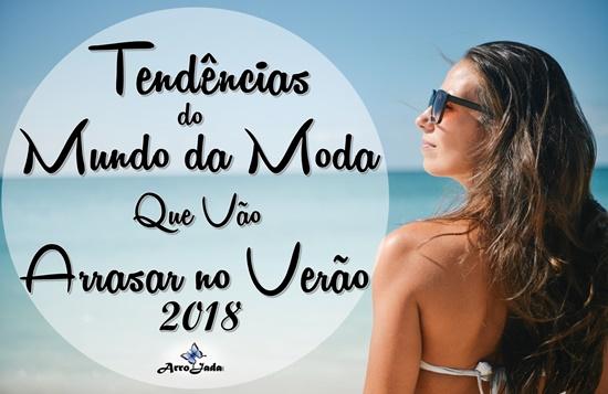 Tendências da Moda que vão Arrasar no Verão 2018