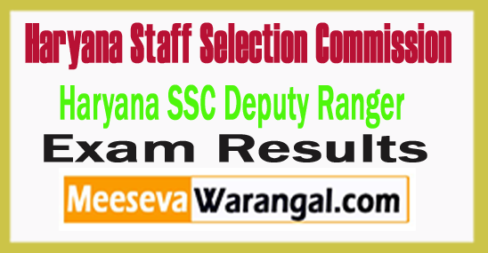 Haryana Staff Selection Commission Haryana SSC Deputy Ranger Result 2017