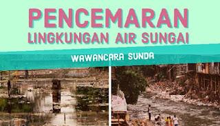 Wawancara Bahasa Sunda Mengenai Pencemaran Lingkungan Hidup Oleh Limbah Produksi Pabrik