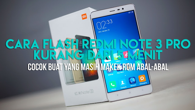 Cara Flash ROM Global Redmi Note 3 PRO Lengkap