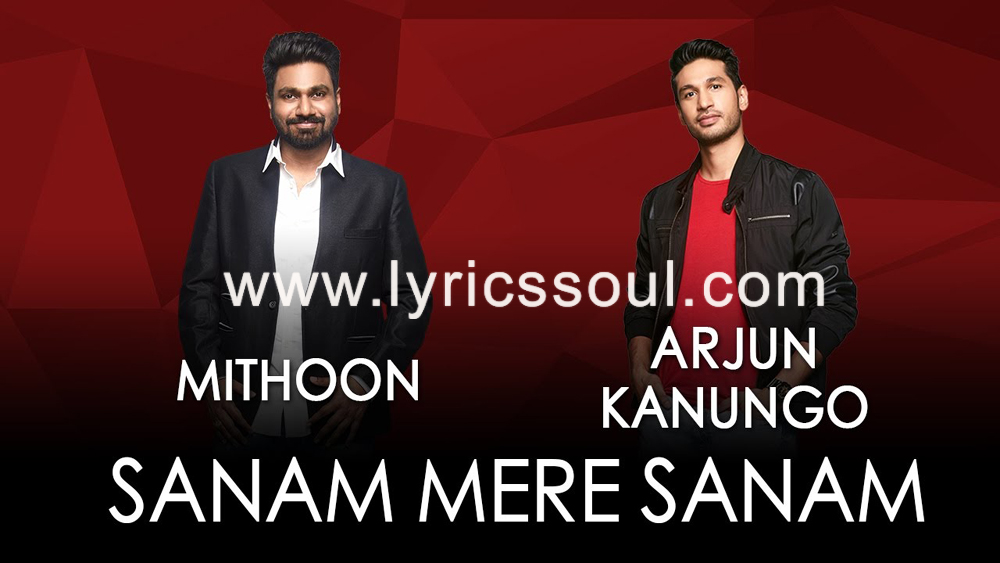 The Sanam Mere Sanam lyrics from '', The song has been sung by Arjun Kanungo, Mithoon, . featuring , , , . The music has been composed by Mithoon, , . The lyrics of Sanam Mere Sanam has been penned by Jammin