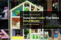 Some Best Crafts That Make Good Money