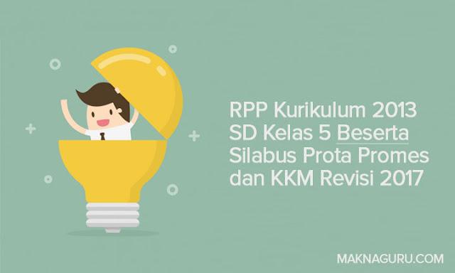 RPP Kurikulum 2013 SD Kelas 5 Beserta Silabus Prota Promes dan KKM Revisi 2017