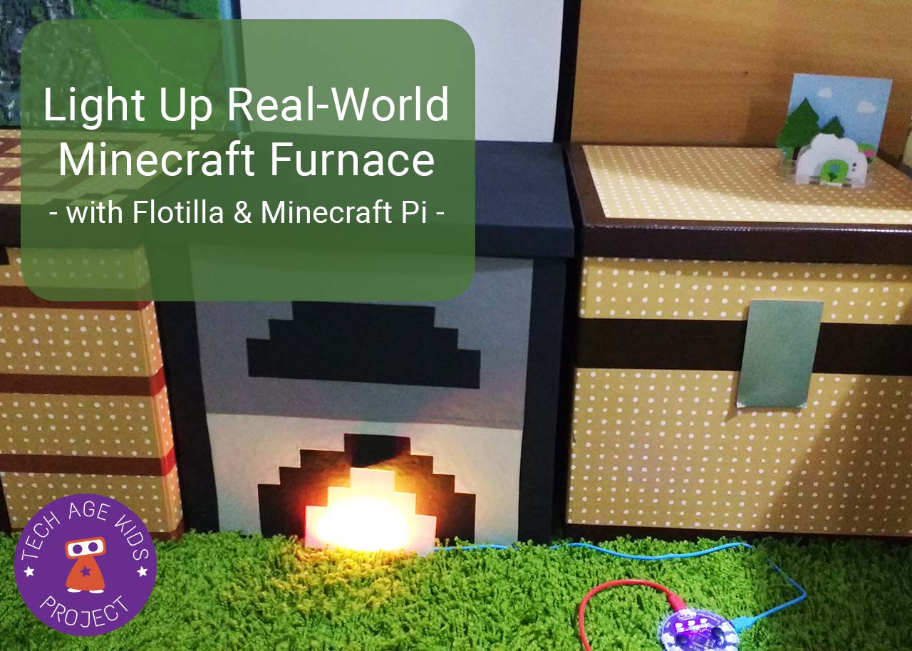Flotilla And Minecraft Pi Light Up Real World Furnace With Python Tech Age Kids Technology For Children