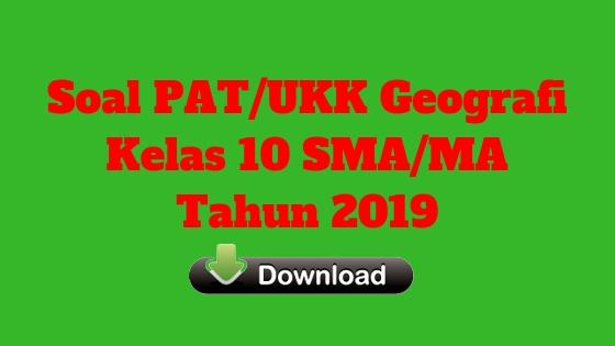 Soal PAT/UKK Geografi Kelas 10 SMA/MA Tahun 2019