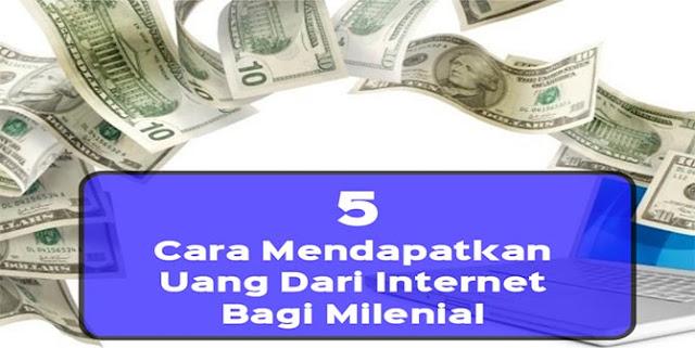Cara Mendapatkan Uang Dari Internet Bagi Pemuda Milenial