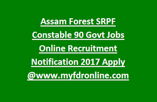 Assam Forest SRPF Constable 90 Govt Jobs Online Recruitment Notification 2017 Apply @www.myfdronlinecom