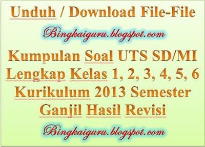 Unduh / Download File-File Kumpulan Soal UTS SD/MI Lengkap Kelas 1, 2, 3, 4, 5, 6 Kurikulum 2013 Semester Ganjil Hasil Revisi