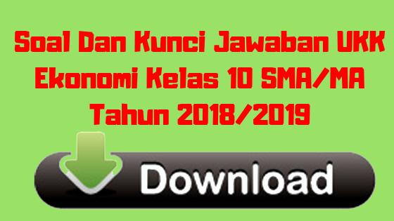 Soal Dan Kunci Jawaban UKK Ekonomi Kelas 10 SMA/MA Tahun 2018/2019