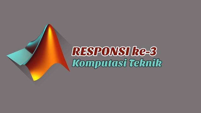 Responsi ke-3 Komputasi Teknik Disertai Jawaban