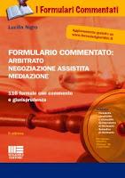 Formulario commentato: arbitrato negoziazione assistita mediazione. Con CD-ROM