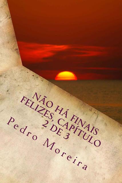 Não há finais felizes, capítulo 2 de 3 Reminiscências Pedro Moreira