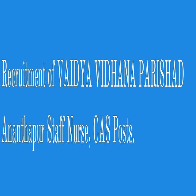 Recruitment of VAIDYA VIDHANA PARISHAD Ananthapur Staff Nurse, CAS Posts Notification