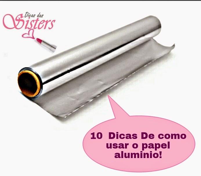 d5983745d Dicas das Sisters   10 Dicas De como usar o papel aluminio