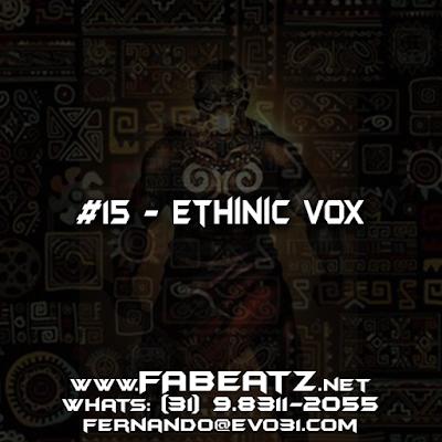 #15 - Ethinic Vox [BoomBap 85BPM] DISPONÍVEL | R$ 80 | (31) 98311-2055 | fernando@evo31.com