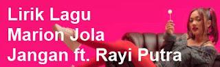 Lirik Lagu Marion Jola - Jangan ft. Rayi Putra