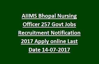 AIIMS Bhopal Nursing Officer Govt Jobs Recruitment Notification 2017 Apply online Last Date 14-07-2017