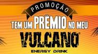 Promoção 'Tem um prêmio no meu Vulcano' Energy Drink www.promocaovulcano.com.br