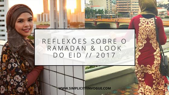 Reflexões sobre o Ramadan & look do Eid // 2017 - Eid, eid mubarak, eid al fitr, islam, islam no Brasil, muçulmana, muçulmano, hijab, modéstia, moda muçulmana, moda recatada, ramadan, look do dia, ootd