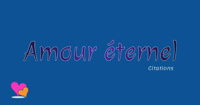 Amour éternel en quelques citations