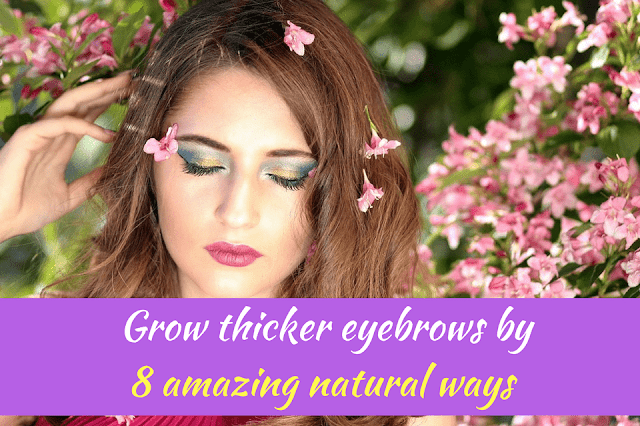 grow thicker eyebrows by 8 amazing natural ways