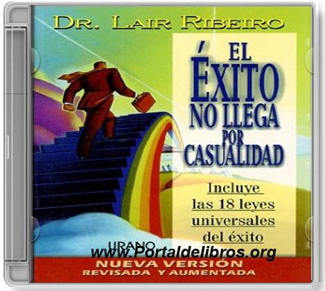 El Éxito No Llega Por Casualidad – Lair Ribeiro [ AudioLibro ]