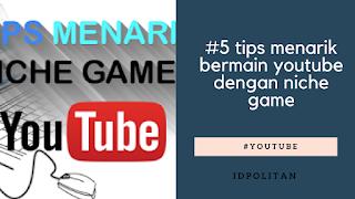 #5 tips menarik bermain youtube dengan niche game