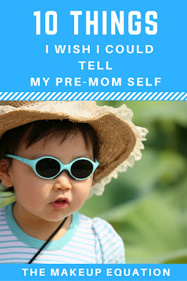 10 things i wish i could tell my pre-mom self