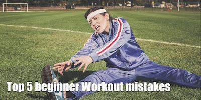 Top 5 beginner Workout mistakes