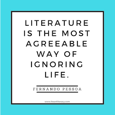 Literature is the most agreeable way of ignoring life. -Fernando Pessoa