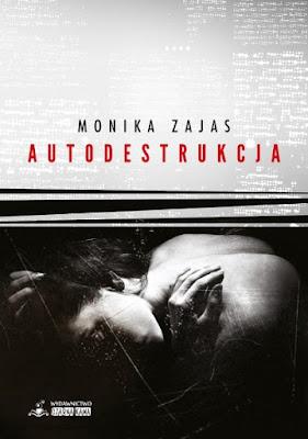 """Autodestrukcja"" – Monika Zajas"