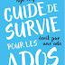 Guidede survie pour les ados écrit par une ado