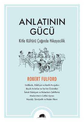Robert Fulford - Anlatının Gücü