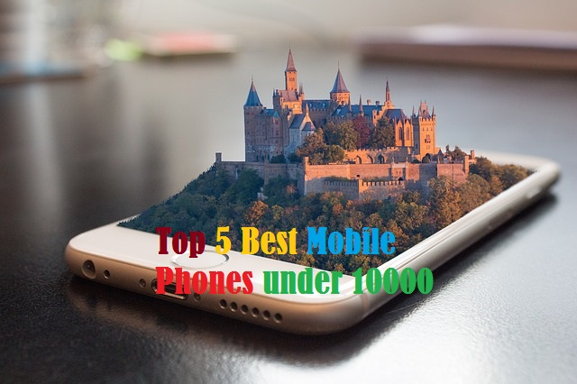 Top 5 Best Mobile Phones under 10000