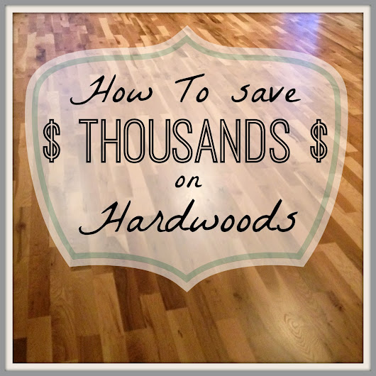 How to Save Thousands on Hardwood Flooring