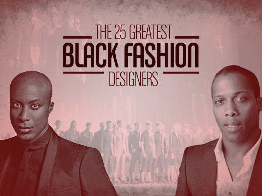 The 25 Greatest Black Fashion Designers