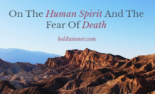 On The Human Spirit and The Fear of Death