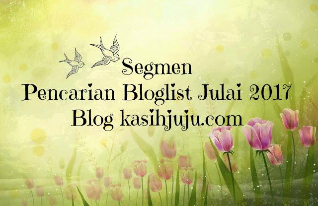 http://www.kasihjuju.com/2017/07/segmen-pencarian-bloglist-julai-2017.html