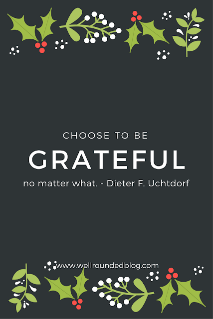 Choose to be grateful no matter what. - Dieter F. Uchtdorf