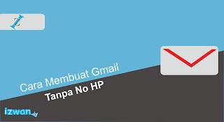Cara Membuat Gmail Tanpa No HP