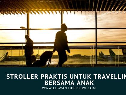 Stroller Praktis untuk Travelling Bersama Anak