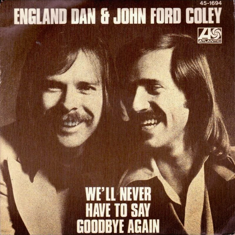 England Dan & John Ford Coley - We'll Never Have To Say Goodbye Again