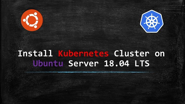 Install Kubernetes Cluster on Ubuntu Server 18.04 LTS