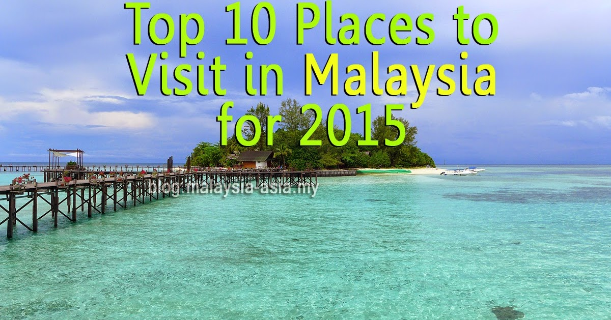 Top 10 places to visit in malaysia for 2015 malaysia asia Top 10 best vacation places