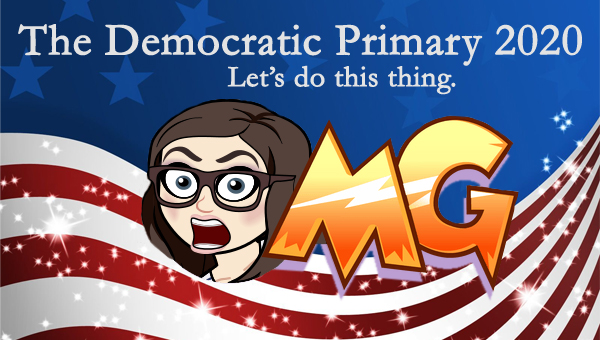 image of a cartoon version of my screaming face as the O in a giant 'OMG,' pictured in front of a patriotic stars-and-stripes graphic, to which I've added text reading: 'The Democratic Primary 2020: Let's do this thing.'