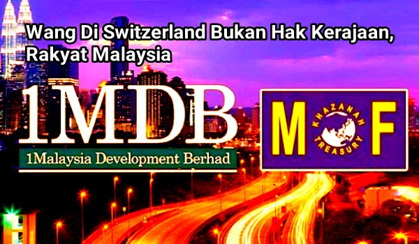 Wang Di Switzerland Bukan Hak Kerajaan, Rakyat Malaysia