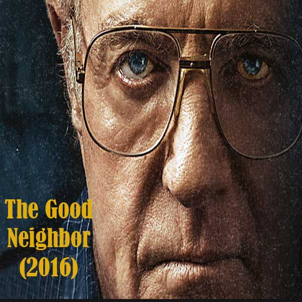 The Good Neighbor, Film The Good Neighbor, The Good Neighbor Movie, The Good Neighbor Synopsis, The Good Neighbor Trailer, The Good Neighbor Review, Download Poster Film The Good Neighbor 2016