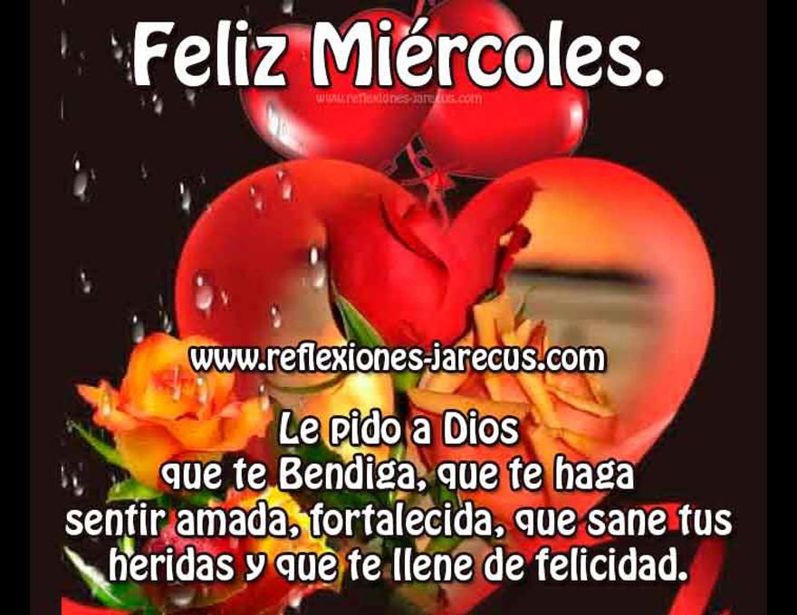 Feliz miércoles✅Le pido a Dios que te bendiga, que te haga sentir amada, fortalecida, que sane tus heridas y que te llene de felicidad.